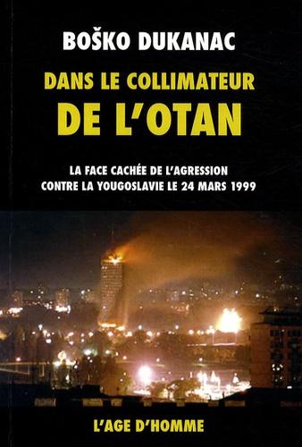 Bosko Dukanac - Dans le collimateur de l'OTAN - La face cachée de l'agression contre la Yougoslavie le 24 mars 1999.