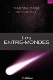 Bossoutrot Martine-Marie - Les Entre-Mondes.