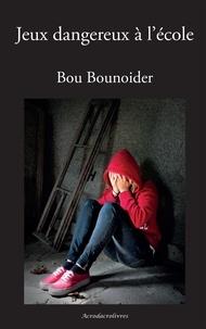Bou Bounoider - Jeux dangereux à l'école - Roman sur les violences entre enfants.