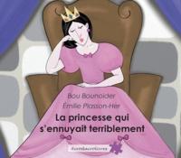 Bou Bounoider et Emilie Plasson-Her - La princesse qui s'ennuyait terriblement.