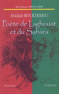 Boualem Bessaih - Abdallah Ben Kerriou - Poète de Laghouat et du Sahara, édition bilingue.