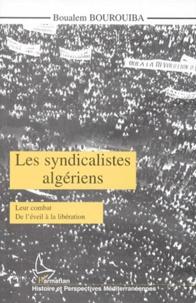 LES SYNDICALISTES ALGERIENS. Leur combat, De léveil à la libération.pdf