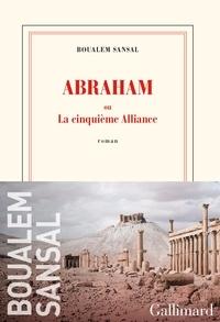 Boualem Sansal - Abraham ou La cinquième alliance.