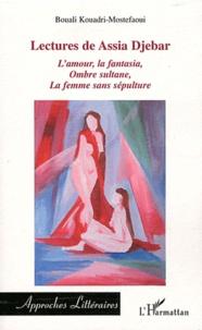 Bouali Kouadri-Mostefaoui - Lectures de Assia Djebar - Analyse littéraire de trois romans : L'amour, la fantasia ; Ombre sultane ; La femme sans sépulture.