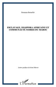 Bouazza Benachir - Esclavage, diaspora africaine et communautés noires du Maroc.