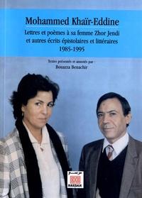 Bouazza Benachir - Mohammed Khaïr-Eddine - Lettres et poèmes à sa femme Zhor Jendi et autres écrits épistolaires et littéraires 1985-1995.