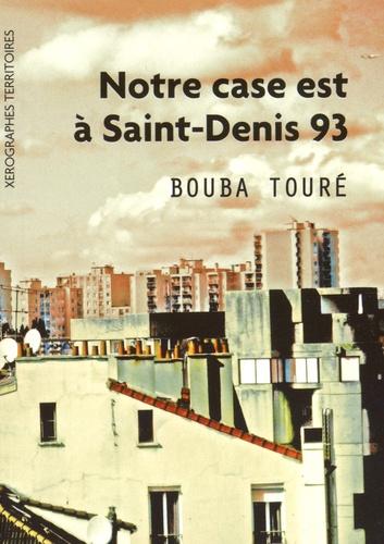 Bouba Touré - Notre case est à Saint-Denis (93).