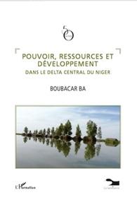 Boubacar Ba - Pouvoir, ressources et développement dans le delta central du Niger.