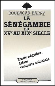 Boubacar Barry - La Sénégambie du XVe au XIXe siècle. - Traite négrière, islam et conquête coloniale.