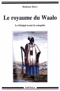 Boubacar Barry - Le royaume du Waalo - Le Sénégal avant la conquête.