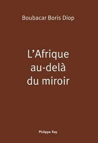 Boubacar Boris Diop - L'Afrique au-delà du miroir.