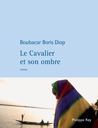 Boubacar Boris Diop - Le Cavalier et son ombre.