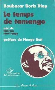 Boubacar Boris Diop - Le temps de tamango - Suivi de Thiaroye terre rouge.