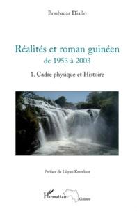 Boubacar Diallo - Réalités et roman guinéen de 1953 à 2003 - Tome 1, Cadre physique et histoire.