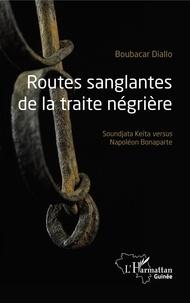 Boubacar Diallo - Routes sanglantes de la traite négrière - Soundjata Keïta versus Napoléon Bonaparte.