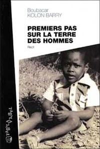 Boubacar Kolon Barry - Premiers pas sur la terre des hommes.