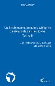 Boubacar Ly - Les instituteurs au Sénégal de 1903 à 1945 - Tome 2, Les instituteurs et les autres catégories d'enseignants dans les écoles.