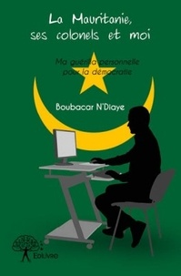 Boubacar N'Diaye - La Mauritanie, ses colonels et moi.