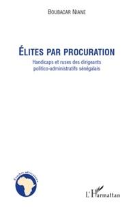 Boubacar Niane - Elites par procuration - handicaps et ruses des dirigeants politico-administratifs sénégalais.