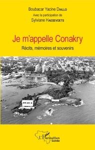 Boubacar Yacine Diallo - Je m'appelle Conakry - Récits, mémoires et souvenirs.