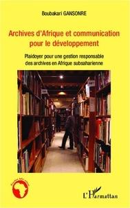 Boubakari Gansore - Archives d'Afrique et communication pour le développement - Plaidoyer pour une gestion responsable des archives en Afrique subsaharienne.
