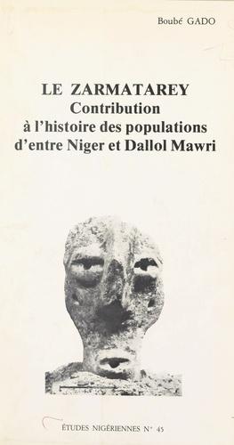 LE ZARMATAREY. Contribution à l'histoire des populations d'entre Niger et Dallol Mawri
