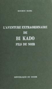 Boubou Hama - L'aventure extraordinaire de Bi Kado, fils de Noir.