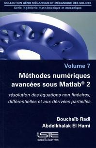 Bouchaïb Radi et Abdelkhalak El Hami - Ingénierie mathématique et mécanique - Volume 2, Méthodes numériques avancées sous Matlab® 2. Résolution des équations non linéaires, différentielles et aux dérivées partielles.