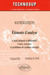 Bouchaïb Radi et Abdelkhalak El Hami - Mathématiques Eléments d'analyse - Calcul intégral et différentiel Cours, exercices et problèmes de synthèse corrigés.