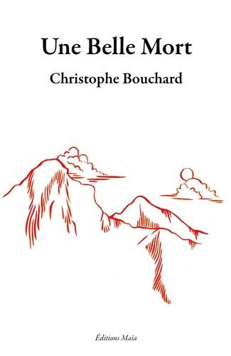 Bouchard Christophe - Une belle mort.