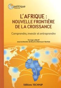 Bouchra Rahmouni Benhida - L'Afrique : nouvelle frontière de la croissance - Comprendre, investir et entreprendre.