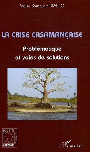 Boucounta Diallo - La crise casamançaise - Problématique et voies de solutions.