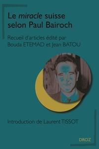 Bouda Etemad et Jean Batou - Le miracle suisse selon Paul Bairoch.