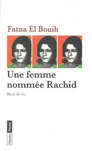 Bouih fatna El - Une femme nommée Rachid : Récit de vie.