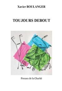 Boulanger Xavier - Toujours debout.