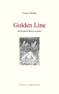 Boulay Francois - Golden Line, de l'Exode de Moïse à nos jours.