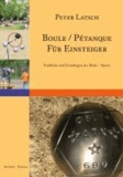 Boule / Pétanque für Einsteiger - Eine Einführung in den Boule - Sport Einblicke und Grundlagen.