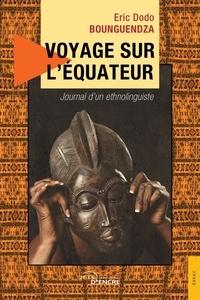Bounguendza eric Dodo - Voyage sur l'équateur - Journal d'un ethnolinguiste.