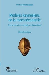 Bouopda Pierre Kamé - Modèles keynésiens de la macroéconomie - Cours, exercices corrigés et illustrations.
