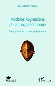 Modèles keynésiens de la macroéconomie- Cours, exercices corrigés et illustrations - Bouopda Pierre Kamé |