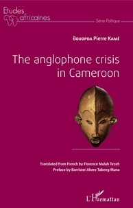 Bouopda Pierre Kamé - The Anglophone Crisis in Cameroon.