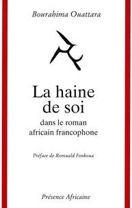 Bourahima Ouattara - La haine de soi dans le roman africain francophone.