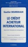 Bourdeaux et  Gautier - Le crédit acheteur international - Approche française et comparative.