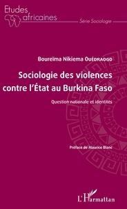 Boureïma Nikiema Ouédraogo - Sociologie des violences contre l'Etat au Burkina Faso - Question nationale et identités.