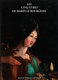 Bourgeois marin Le et Guy-Michel Leproux - Les cinq livres de Marin Le Bourgeois - Edition critique de Marin Le Bourgeois, peintre et ingénieur des rois  Henri IV et Louis XIII.