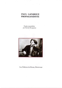 Bourguinat Nicolas - Paul Lafargue propagandiste.
