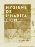 Bousquet - Hygiène de l'habitation - Sol et emplacement - Matériaux de construction.