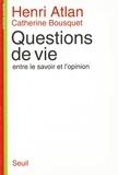 Bousquet et  Atlan - Questions de vie - Entre le savoir et l'opinion.