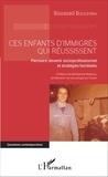 Boussad Boucenna - Ces enfants d'immigrés qui réussissent - Parcours, devenir socioprofessionnel et stratégies familiales.