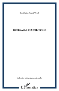 Bouthaïna Azami-Tawil - Le cénacle des solitudes.